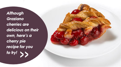 Although Graziano cherries are delicious on their own here's a cherrie pie recipe for you to try!